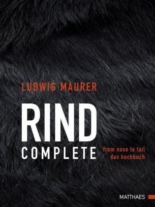 Ludwig Maurer, Volker Degus - Rind complete - from nose to tail - Das Kochbuch