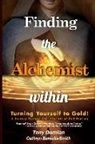 Cathryn Barkulis-Smith, Tony Damian - Finding the Alchemist Within - Turning Yourself to Gold!: A Journey Through the Labyrinth of Self-Healing