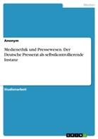Anonym - Medienethik und Pressewesen. Der Deutsche Presserat als selbstkontrollierende Instanz