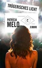 Paricía Melo, Patricia Melo, Patricía Melo, Patrícia Melo - Trügerisches Licht