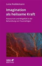 Cornel Appel-Ramb, Susann Lücke, Luis Reddemann, Luise Reddemann - Imagination als heilsame Kraft