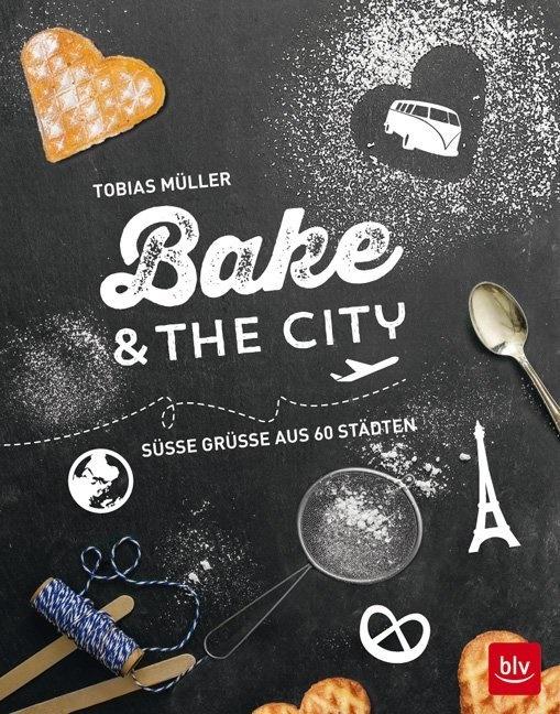 Andrea Marquetant, Tobias Müller, Andrea Marquetant - Bake & the City - Süße Grüße aus 60 Städten