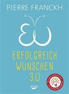 Pierre Franckh - Erfolgreich wünschen 3.0