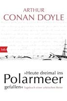 Arthur Conan Doyle, Jo Lellenberg, Stashower - Heute dreimal ins Polarmeer gefallen