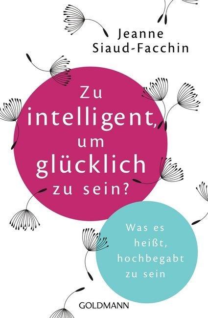 Jeanne Siaud-Facchin - Zu intelligent, um glücklich zu sein? - Was es heißt, hochbegabt zu sein