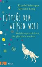 Aljoscha Long, Ronal Schweppe, Ronald Schweppe - Füttere den weißen Wolf