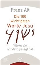 Franz Alt - Die 100 wichtigsten Worte Jesu