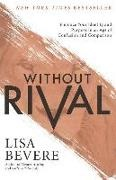 Lisa Bevere - Without Rival - Embrace Your Identity and Purpose in an Age of Confusion and Comparison