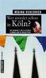 Regina Schleheck - Wer mordet schon in Köln?