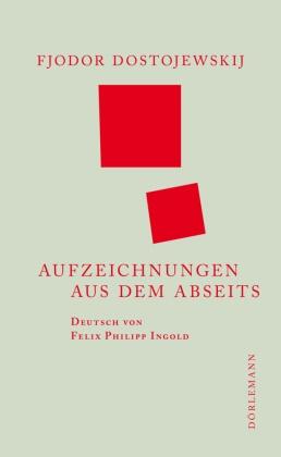 Fjodor Dostojewskij, Fjodor M. Dostojewskij, Felix Philipp Ingold - Aufzeichnungen aus dem Abseits
