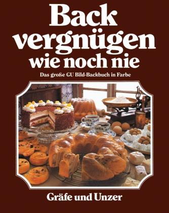 Christia Teubner, Christian Teubner, Annette Wolter - Backvergnügen wie noch nie - Das große GU-Bildbackbuch in Farbe