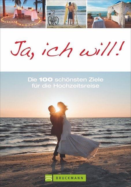 Susanne Asal, Franz Mar Frei, Franz Marc Frei, Heide Marie Geiss, Heide Marie Karin Geiss, Udo Haafke... - Ja, ich will! - Die 100 schönsten Ziele für die Hochzeitsreise