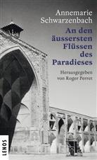 Annemarie Schwarzenbach, Roger Perret - An den äussersten Flüssen des Paradieses