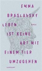 Emma Braslavsky - Leben ist keine Art, mit einem Tier umzugehen