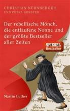 Petra Gerster, Christia Nürnberger, Christian Nürnberger, Irmela Schautz - Der rebellische Mönch, die entlaufene Nonne und der größte Bestseller aller Zeiten, Martin Luther
