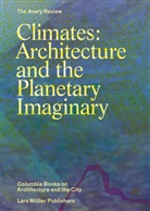 The Avery Review in Zusammenarbeit mit Columbia Books on Architecture and the City und Columbia University GSAPP, A Anderson, Alissa Anderson, Caitlin Blanchfield, Jordan Carver, James Graham... - Climates: Architecture and the Planetary Imaginary