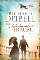 Dübell, Richard Dübell - Der Jahrhunderttraum
