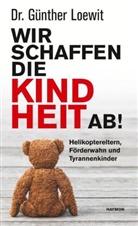 Günther Loewit, Günther (Dr.) Loewit - Wir schaffen die Kindheit ab!