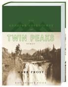 Mark Frost, Stephan Kleiner - Die geheime Geschichte von Twin Peaks