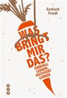 Gerhard Friedl - Was bringt mir das?