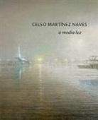 Celso Martínez Naves - Celso Martínez Naves - a media luz