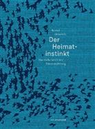 Bernd Heinrich, Hainer Kober, Judith Schalansky - Der Heimatinstinkt