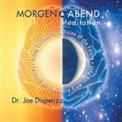 Joe Dispenza, Joe (Dr.) Dispenza, Dr. Joe Dispenza - Morgen- und Abendmeditation, Audio-CD (Hörbuch)