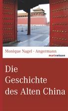 Monique Nagel-Angermann - Die Geschichte des Alten China