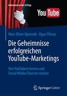 Marc O. Opresnik, Marc Olive Opresnik, Marc Oliver Opresnik, Oguz Yilmaz - Die Geheimnisse erfolgreichen YouTube-Marketings