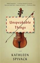 Kathleen Spivack - Unspeakable Things