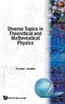 Roman Jackiw, Roman W. Jackiw - Diverse Topics in Theoretical and Mathematical Physics