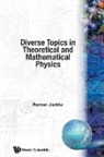 Roman Jackiw, Roman V. Jackiw - Diverse Topics in Theoretical and Mathematical Physics