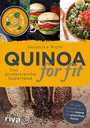 Veronika Pichl - Quinoa for fit - Das proteinreiche Superfood. Mit vielen Rezepten auch für die vegane und glutenfreie Küche