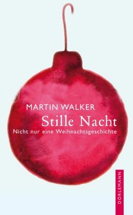 Martin Walker - Stille Nacht - Nicht nur eine Weihnachtsgeschichte