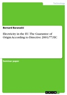 Bernard BaranaSic - Electricity in the EU. The Guarantee of Origin According to Directive 2001/77/EC