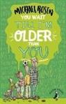 Michael Rosen - You Wait Till I'm Older Than You!