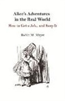 Robin Mayer, John Tenniel - Alice's Adventures in the Real World: How to Get a Job... and Keep It