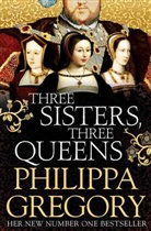 Philippa Gregory, Philippa Gregory - THREE SISTERS, THREE QUEENS*