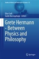 Bacciagaluppi, Guido Bacciagaluppi, Elis Crull, Elise Crull - Grete Hermann - Between Physics and Philosophy