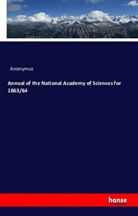 Anonymus - Annual of the National Academy of Sciences for 1863/64