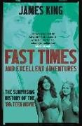 James King - Fast Times and Excellent Adventures - The Surprising History of the '80s Teen Movie