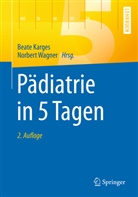 Beat Karges, Beate Karges, Wagner, Norbert Wagner - Pädiatrie in 5 Tagen