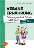 Edith Gätjen, Marku Keller, Markus Keller - Vegane Ernährung: Schwangerschaft, Stillzeit und Beikost