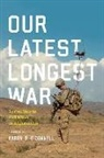 &apos, Aaron B. connell, O&apos, Aaron B. Oconnell, Aaron B. O'Connell, Aaron B. O'Connell - Our Latest Longest War