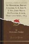 Unknown Author - In Memoriam, Brevet Colonel U. S. And N. Y. Vol; John Watts De Peyster, Junior, Died 12th April, 1873 (Classic Reprint)