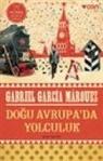 Gabriel Garcia Marquez - Dogu Avrupada Yolculuk