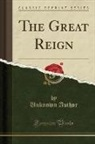 Unknown Author - The Great Reign (Classic Reprint)