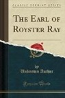 Unknown Author - The Earl of Royster Ray (Classic Reprint)