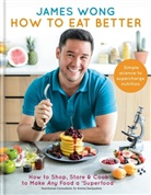 James Wong - How to Eat Better