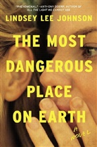 Lindsey Lee Johnson - The Most Dangerous Place on Earth